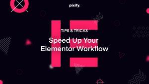 Elementor Tips & Tricks